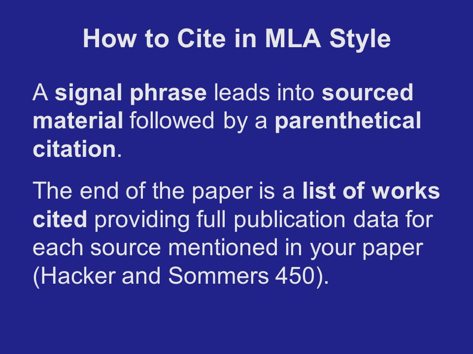 How to Cite in MLA Style A signal phrase leads into sourced material followed by a parenthetical citation.