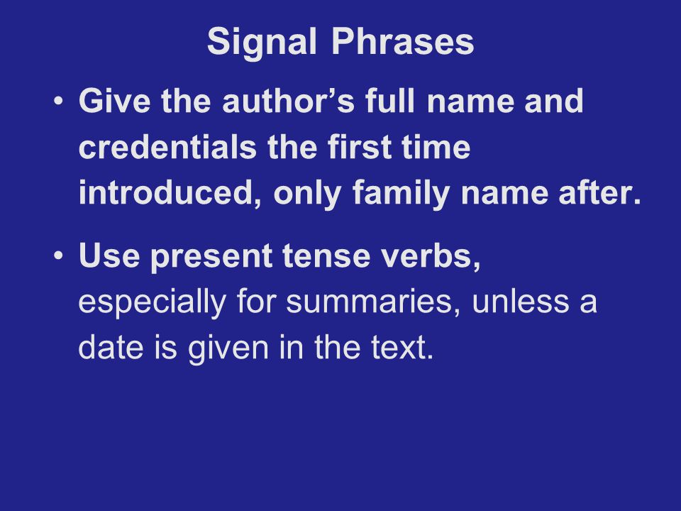 Give the author's full name and credentials the first time introduced, only family name after. Use present tense verbs, especially for summaries, unle