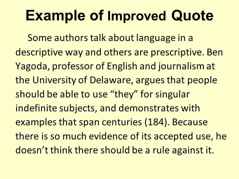 Example of Improved Quote Some authors talk about language in a descriptive way and others are prescriptive. Ben Yagoda, professor of English and jour