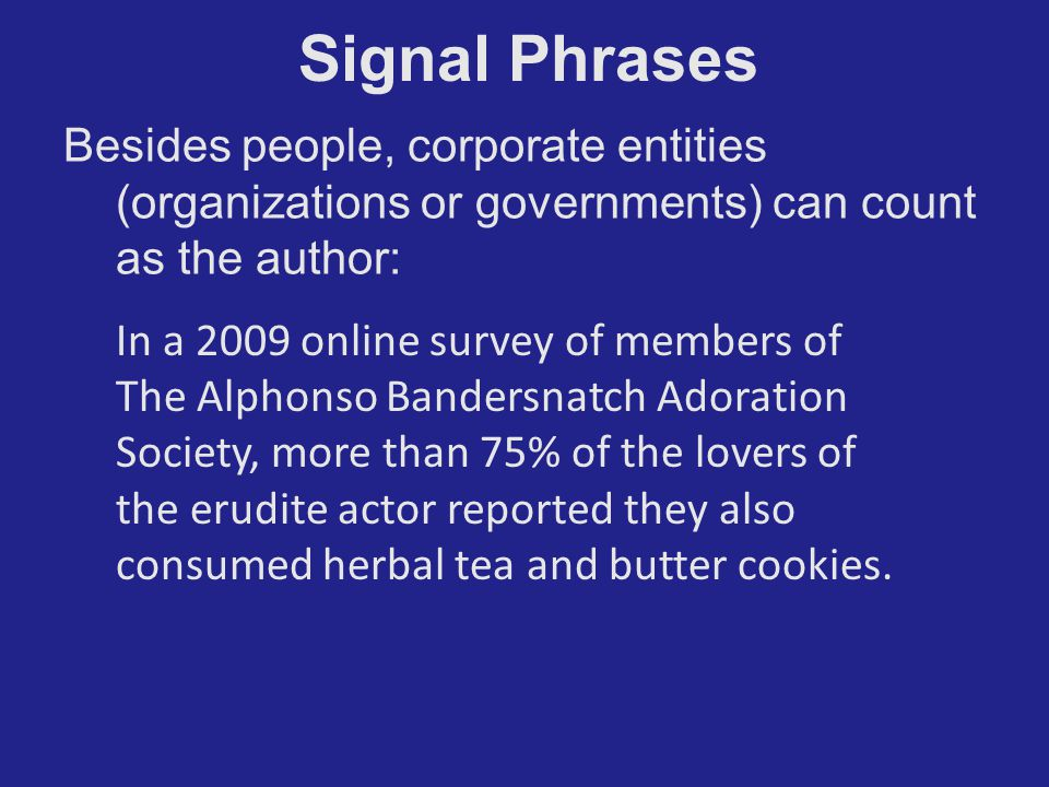 Signal Phrases In a 2009 online survey of members of The Alphonso Bandersnatch Adoration Society, more than 75% of the lovers of the erudite actor rep