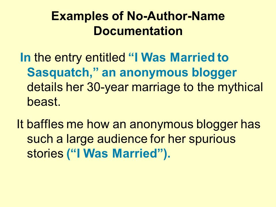 """Examples of No-Author-Name Documentation In the entry entitled """"I Was Married to Sasquatch,"""" an anonymous blogger details her 30-year marriage to the"""