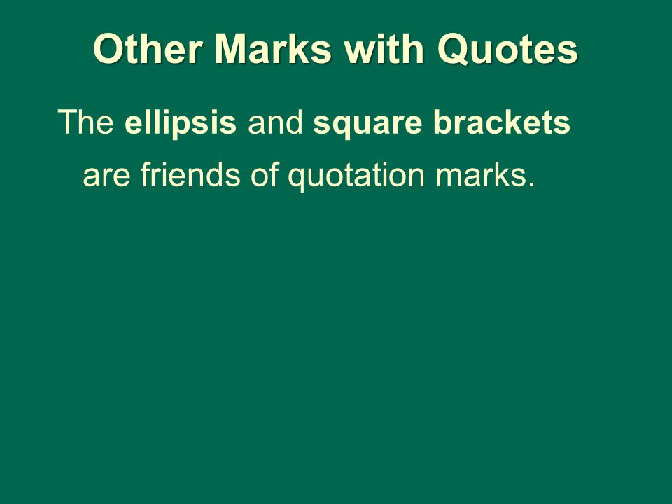 Other Marks with Quotes The ellipsis and square brackets are friends of quotation marks.