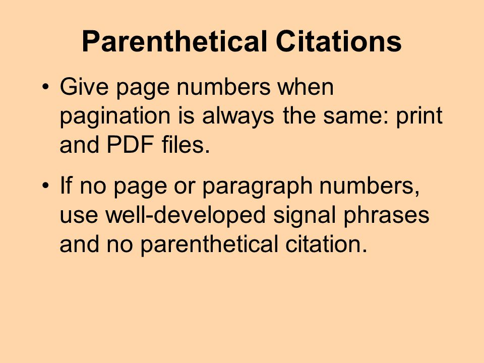 Parenthetical Citations Give page numbers when pagination is always the same: print and PDF files.
