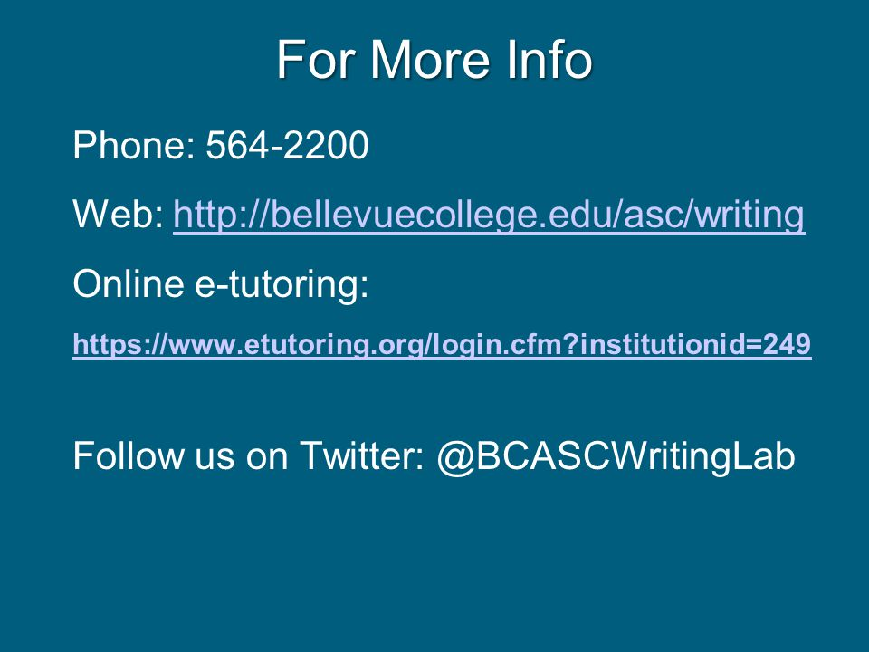 For More Info Phone: 564-2200 Web: http://bellevuecollege.edu/asc/writinghttp://bellevuecollege.edu/asc/writing Online e-tutoring: https://www.etutoring.org/login.cfm institutionid=249 https://www.etutoring.org/login.cfm institutionid=249 Follow us on Twitter: @BCASCWritingLab