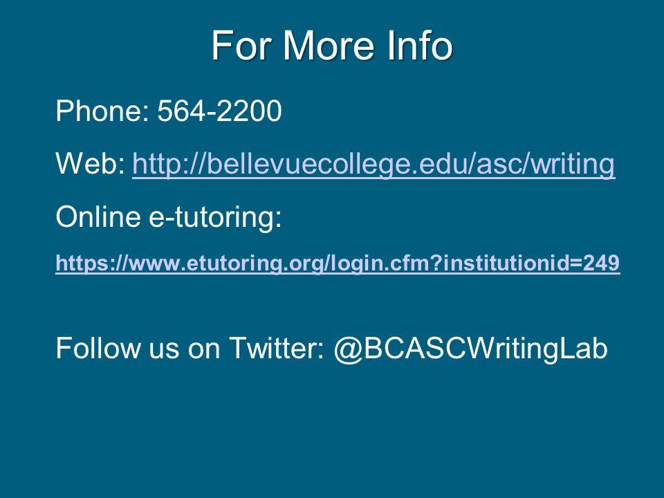 For More Info Phone: 564-2200 Web: http://bellevuecollege.edu/asc/writinghttp://bellevuecollege.edu/asc/writing Online e-tutoring: https://www.etutori