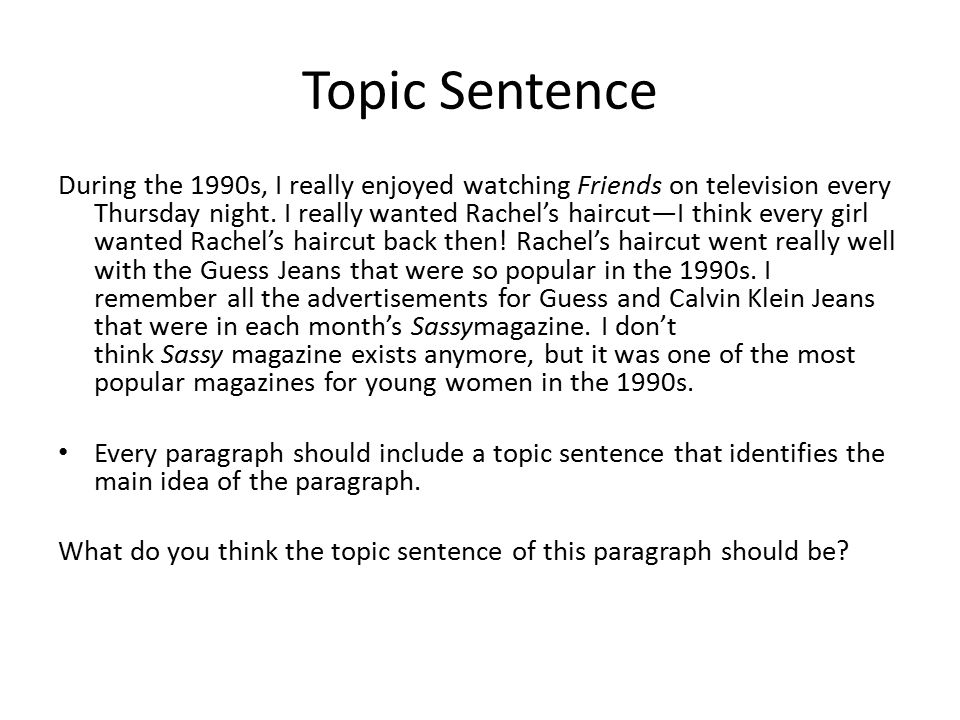 Topic Sentence During the 1990s, I really enjoyed watching Friends on television every Thursday night.