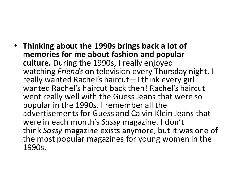 Thinking about the 1990s brings back a lot of memories for me about fashion and popular culture.