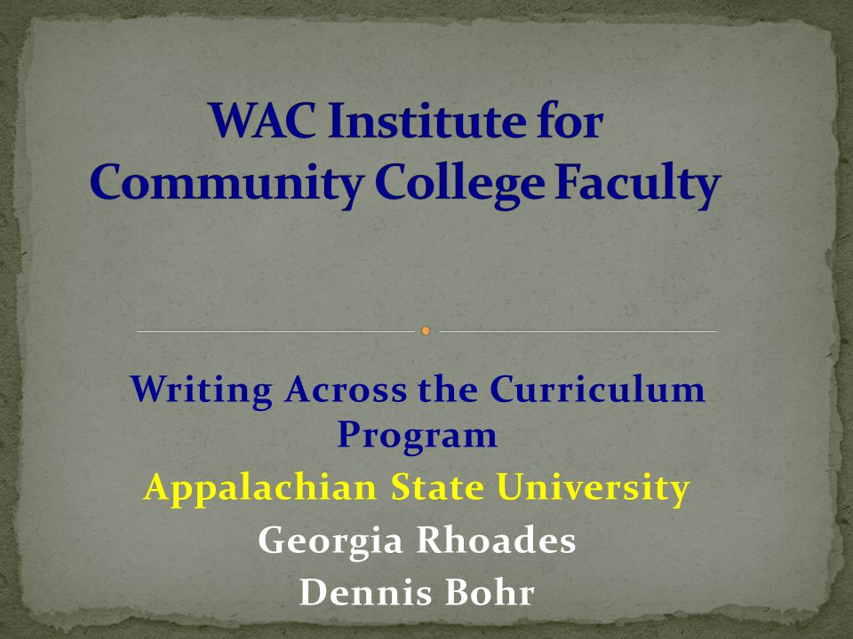 Writing Across the Curriculum Program Appalachian State University Georgia Rhoades Dennis Bohr