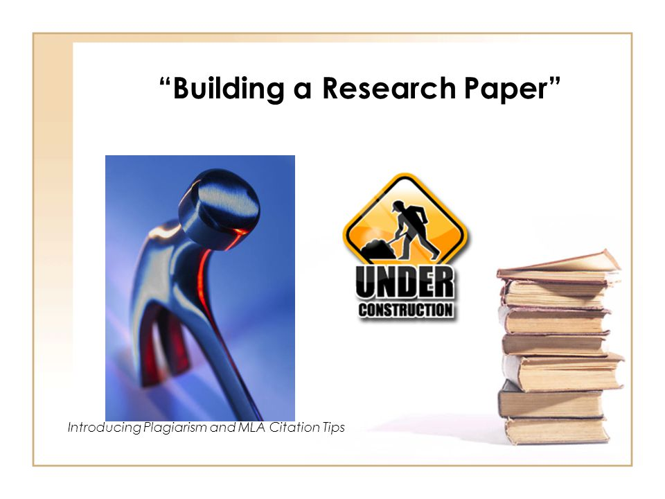 Building a Research Paper Introducing Plagiarism and MLA Citation Tips