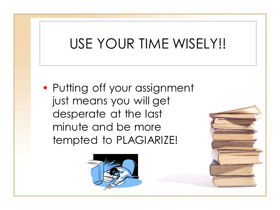 USE YOUR TIME WISELY!.