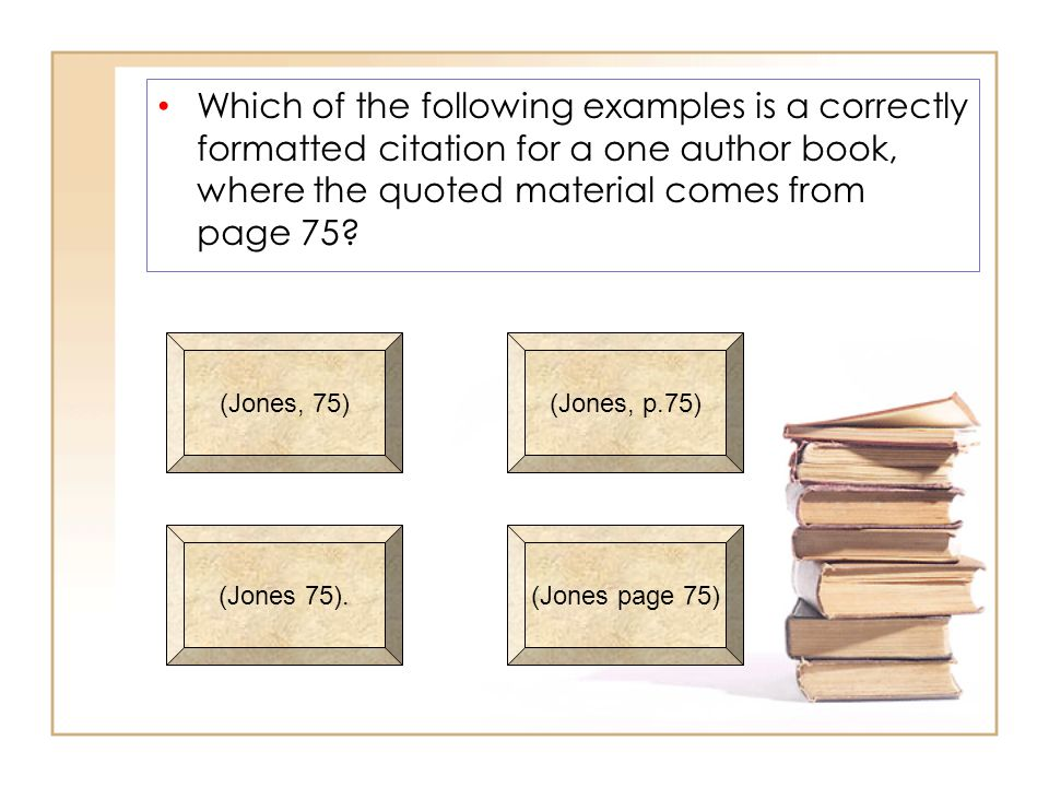 Which of the following examples is a correctly formatted citation for a one author book, where the quoted material comes from page 75.
