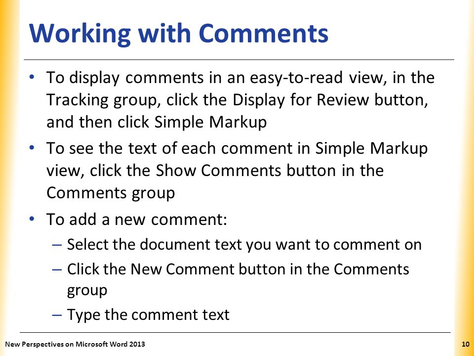 XP Working with Comments To display comments in an easy-to-read view, in the Tracking group, click the Display for Review button, and then click Simpl