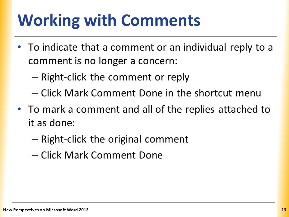 XP Working with Comments To indicate that a comment or an individual reply to a comment is no longer a concern: – Right-click the comment or reply – C