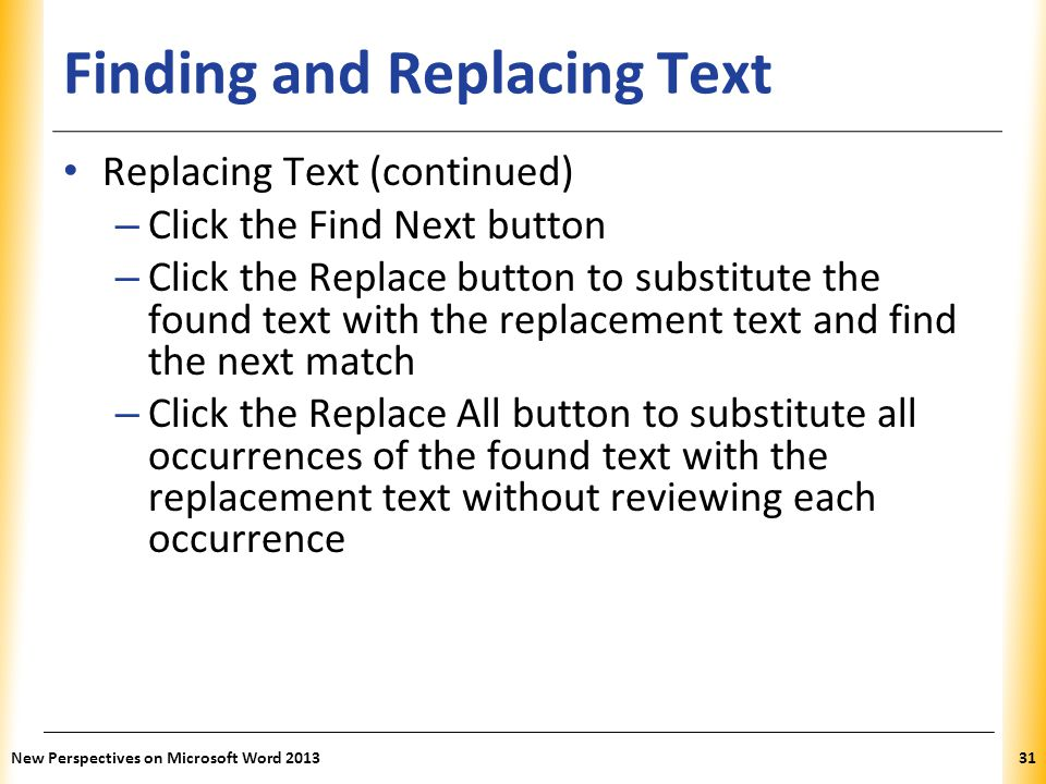 XP Finding and Replacing Text Replacing Text (continued) – Click the Find Next button – Click the Replace button to substitute the found text with the