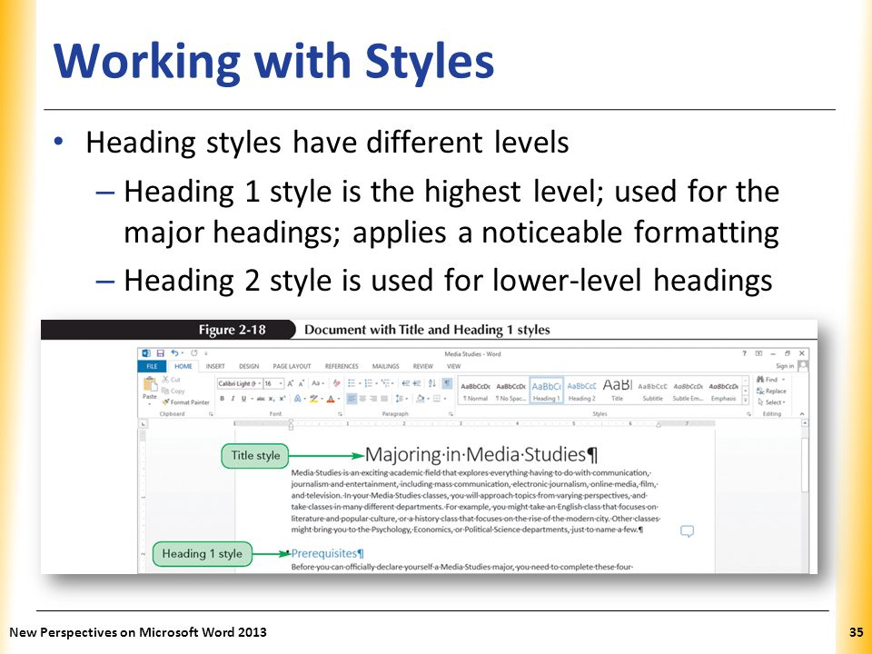 XP Working with Styles Heading styles have different levels – Heading 1 style is the highest level; used for the major headings; applies a noticeable