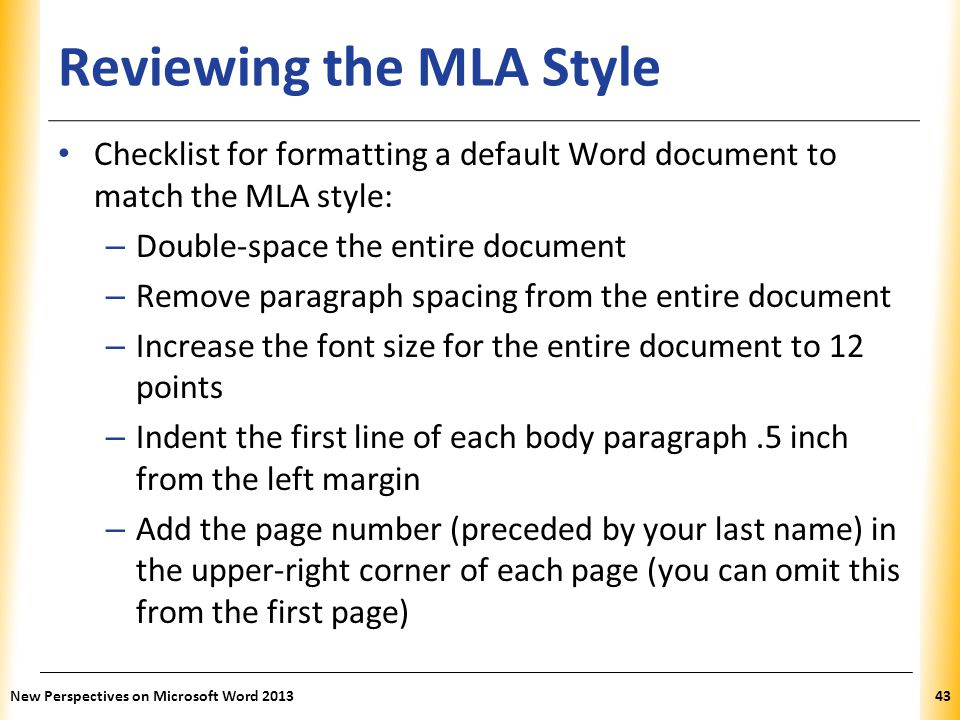 XP Reviewing the MLA Style Checklist for formatting a default Word document to match the MLA style: – Double-space the entire document – Remove paragr