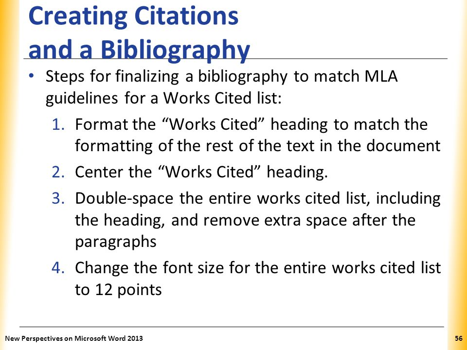 "XP Creating Citations and a Bibliography Steps for finalizing a bibliography to match MLA guidelines for a Works Cited list: 1.Format the ""Works Cited"