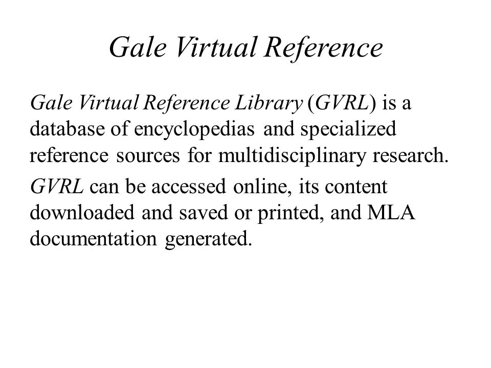 Gale Virtual Reference Gale Virtual Reference Library (GVRL) is a database of encyclopedias and specialized reference sources for multidisciplinary re