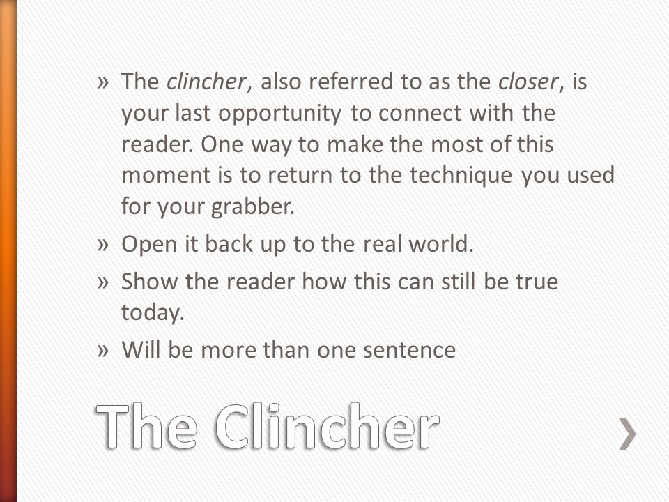 » The clincher, also referred to as the closer, is your last opportunity to connect with the reader. One way to make the most of this moment is to ret