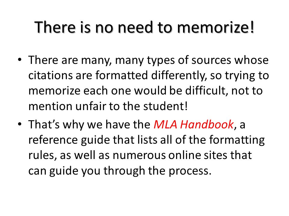 There is no need to memorize! There are many, many types of sources whose citations are formatted differently, so trying to memorize each one would be