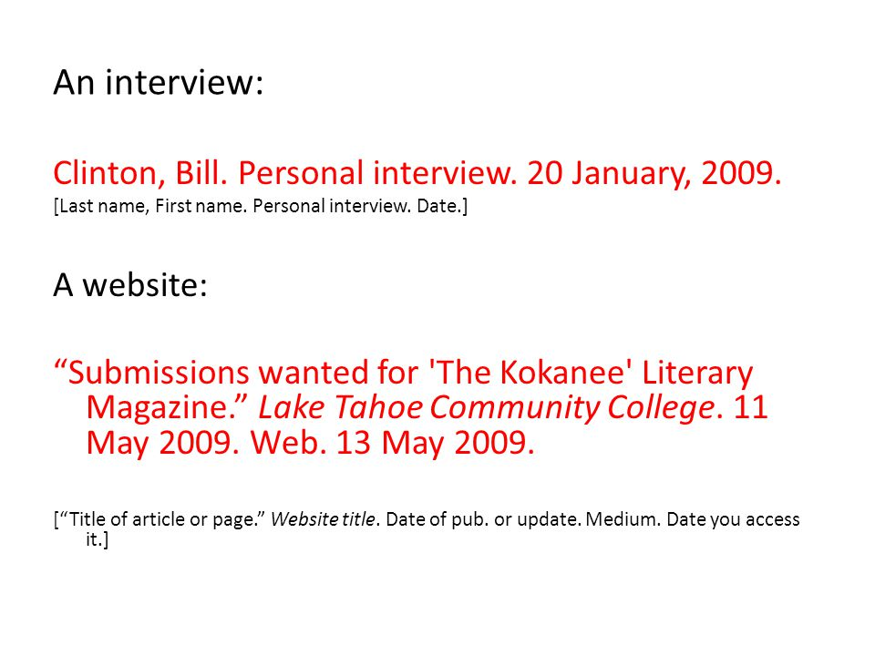 "An interview: Clinton, Bill. Personal interview. 20 January, 2009. [Last name, First name. Personal interview. Date.] A website: ""Submissions wanted f"