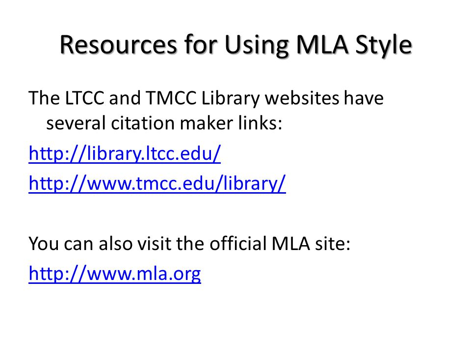 Resources for Using MLA Style The LTCC and TMCC Library websites have several citation maker links: http://library.ltcc.edu/ http://www.tmcc.edu/libra