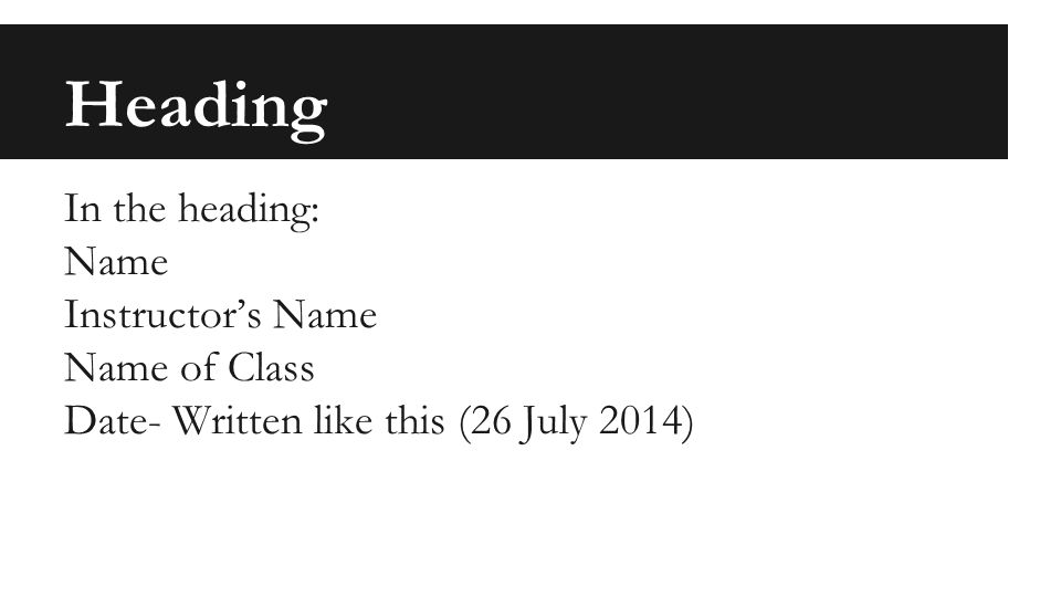 Heading In the heading: Name Instructor's Name Name of Class Date- Written like this (26 July 2014)