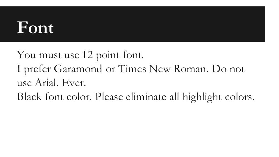 Font You must use 12 point font. I prefer Garamond or Times New Roman.