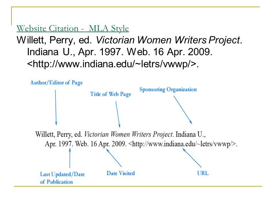 Website Citation - MLA Style Willett, Perry, ed. Victorian Women Writers Project. Indiana U., Apr. 1997. Web. 16 Apr. 2009..