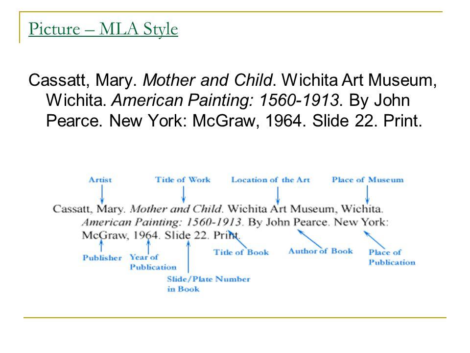 Picture – MLA Style Cassatt, Mary. Mother and Child. Wichita Art Museum, Wichita. American Painting: 1560-1913. By John Pearce. New York: McGraw, 1964