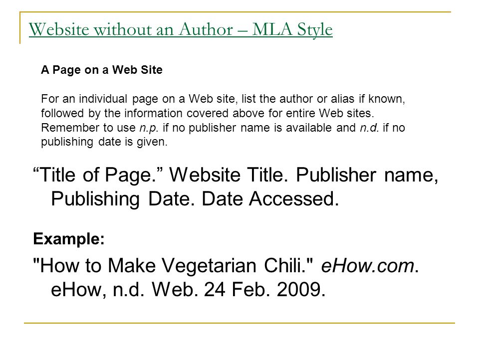 Website without an Author – MLA Style A Page on a Web Site For an individual page on a Web site, list the author or alias if known, followed by the information covered above for entire Web sites.