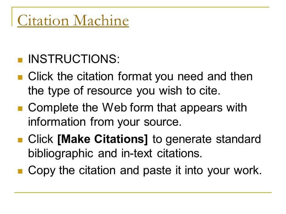 Citation Machine INSTRUCTIONS: Click the citation format you need and then the type of resource you wish to cite.