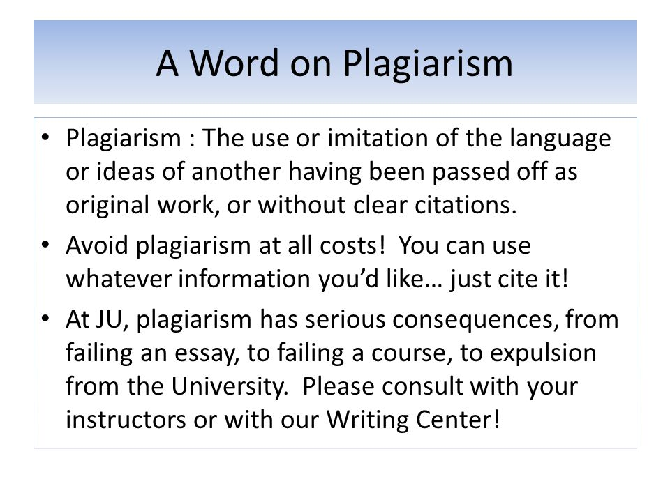 A Word on Plagiarism Plagiarism : The use or imitation of the language or ideas of another having been passed off as original work, or without clear c