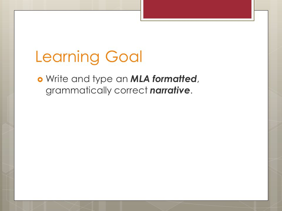 Learning Goal  Write and type an MLA formatted, grammatically correct narrative.
