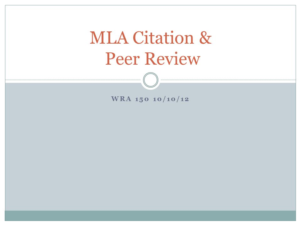WRA 150 10/10/12 MLA Citation & Peer Review