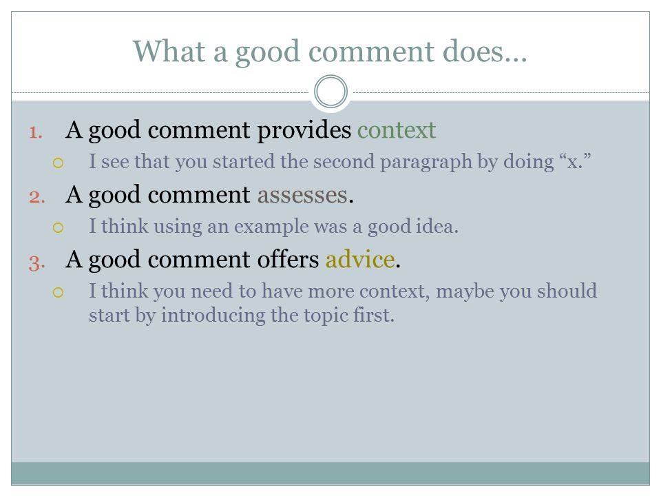 "What a good comment does… 1. A good comment provides context  I see that you started the second paragraph by doing ""x."" 2. A good comment assesses. "