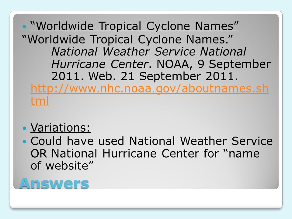 "Answers ""Worldwide Tropical Cyclone Names"" ""Worldwide Tropical Cyclone Names."" National Weather Service National Hurricane Center. NOAA, 9 September 2"