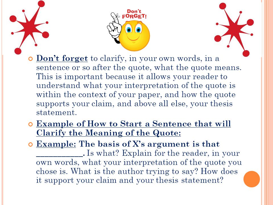 Don't forget to clarify, in your own words, in a sentence or so after the quote, what the quote means.