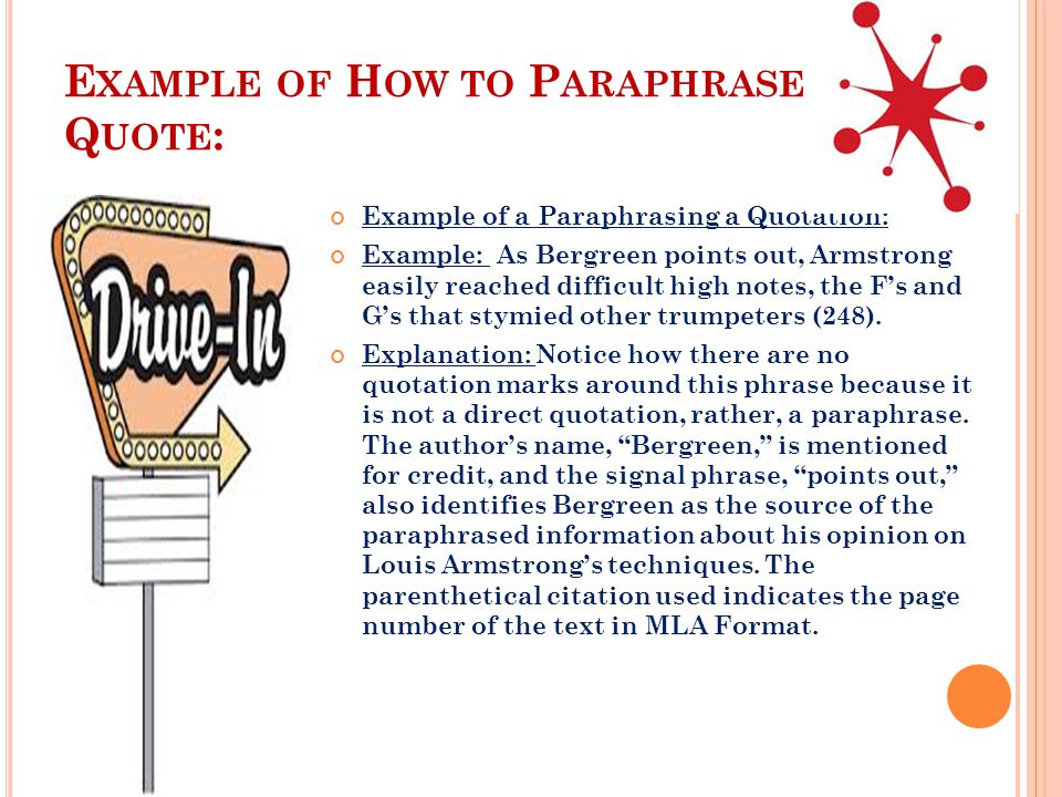 E XAMPLE OF H OW TO P ARAPHRASE A Q UOTE : Example of a Paraphrasing a Quotation: Example: As Bergreen points out, Armstrong easily reached difficult high notes, the F's and G's that stymied other trumpeters (248).