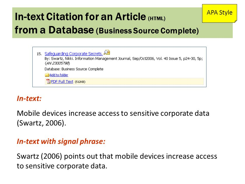 In-text Citation for an Article (HTML) from a Database (Business Source Complete) APA Style In-text: Mobile devices increase access to sensitive corporate data (Swartz, 2006).