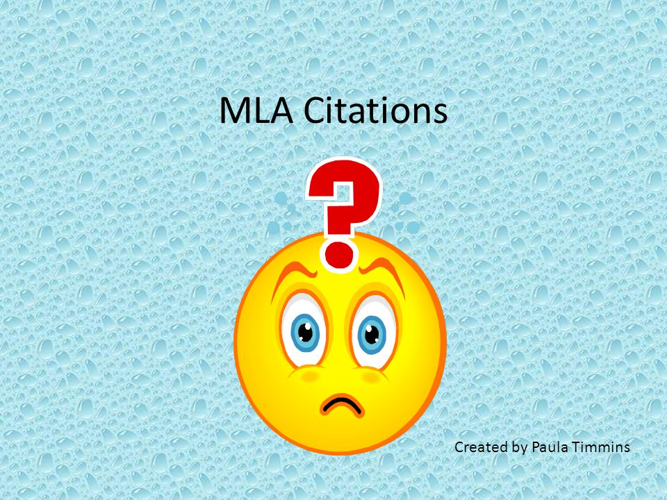 MLA Citations Created by Paula Timmins