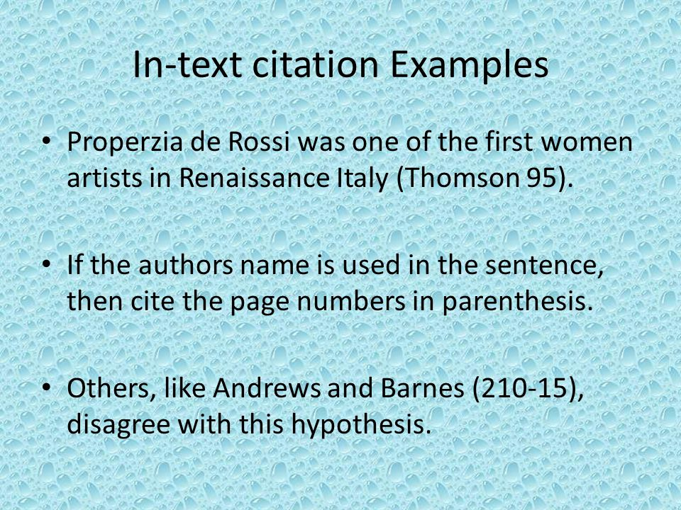 In-text citation Examples Properzia de Rossi was one of the first women artists in Renaissance Italy (Thomson 95).