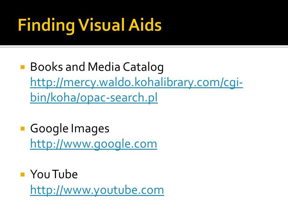 Books and Media Catalog http://mercy.waldo.kohalibrary.com/cgi- bin/koha/opac-search.pl  Google Images http://www.google.com  You Tube http://www.youtube.com