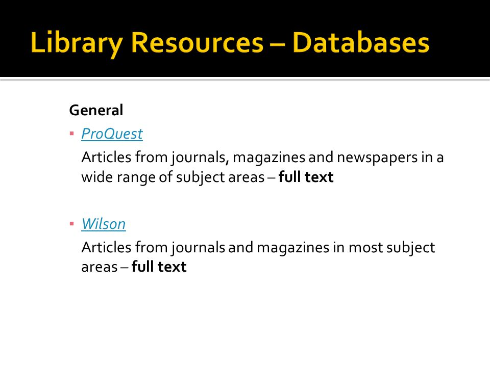 General ▪ ProQuest ProQuest Articles from journals, magazines and newspapers in a wide range of subject areas – full text ▪ Wilson Wilson Articles from journals and magazines in most subject areas – full text