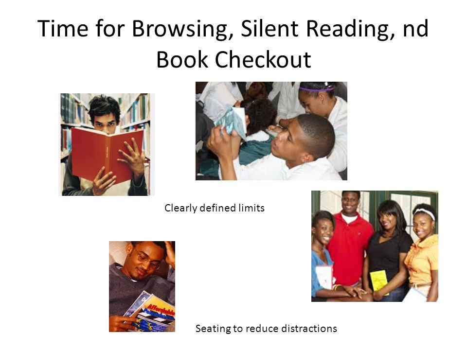 Time for Browsing, Silent Reading, nd Book Checkout Clearly defined limits Seating to reduce distractions