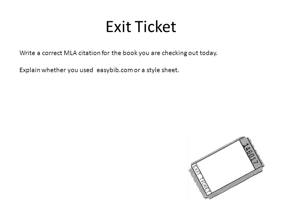 Exit Ticket Write a correct MLA citation for the book you are checking out today.