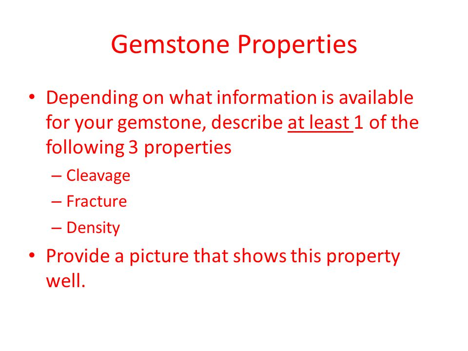 Gemstone Properties Depending on what information is available for your gemstone, describe at least 1 of the following 3 properties – Cleavage – Fract