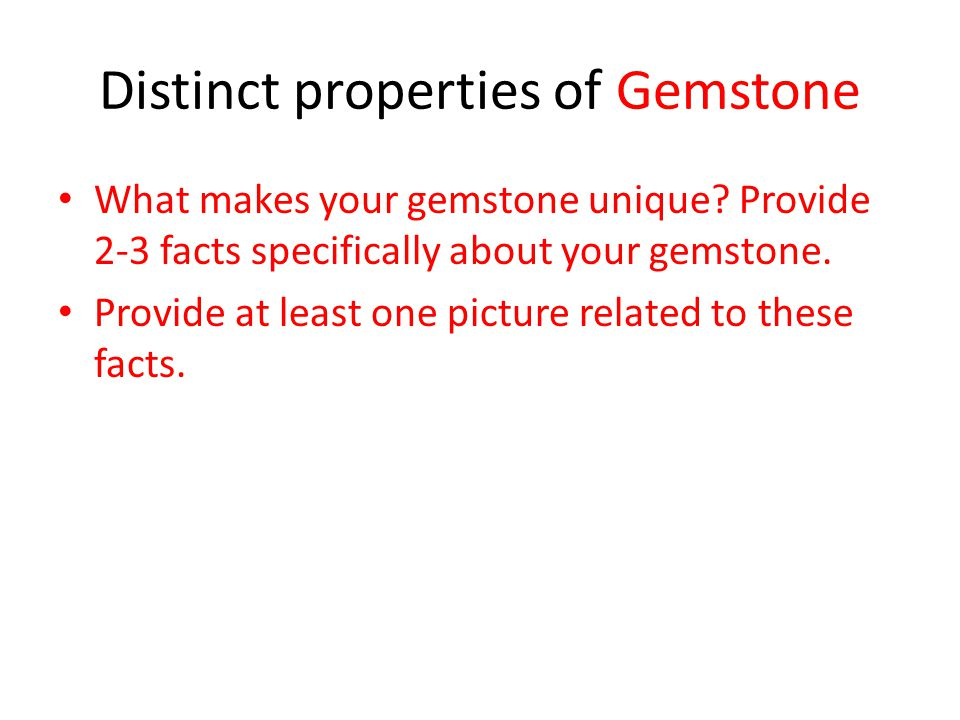 Distinct properties of Gemstone What makes your gemstone unique? Provide 2-3 facts specifically about your gemstone. Provide at least one picture rela