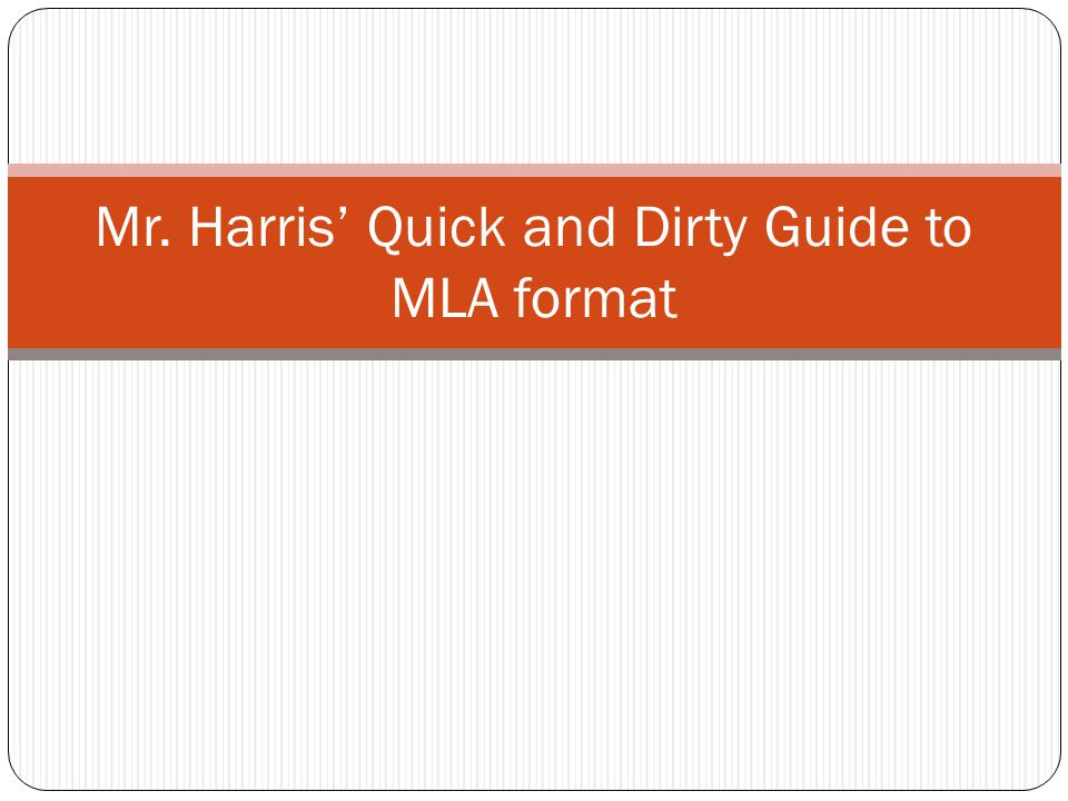Mr. Harris' Quick and Dirty Guide to MLA format