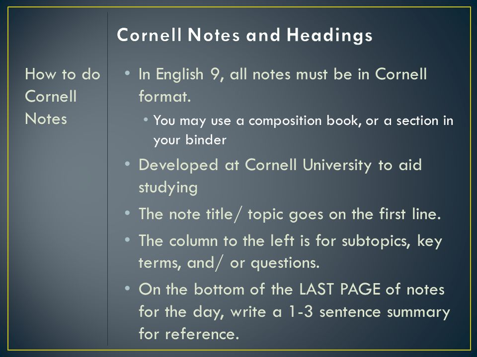 How to do Cornell Notes In English 9, all notes must be in Cornell format. You may use a composition book, or a section in your binder Developed at Co